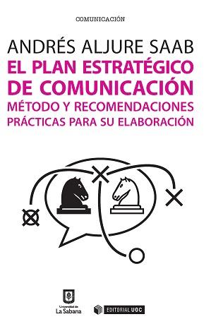 EL PLAN ESTRATÉGICO DE COMUNICACIÓN : MÉTODO Y RECOMENDACIONES PRÁCTICAS PARA SU ELABORACIÓN