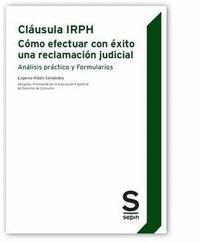 CLÁUSULA IRPH: CÓMO EFECTUAR UNA RECLAMACIÓN JUDICIAL. ANÁLISIS PRÁCTICO Y FORMULARIOS