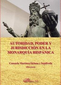 AUTORIDAD, PODER Y JURISDICCIÓN EN LA MONARQUÍA HISPÁNICA.