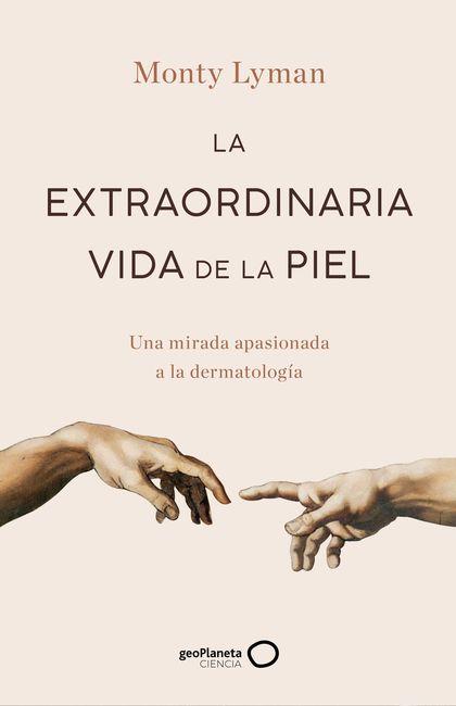 LA EXTRAORDINARIA VIDA DE LA PIEL.