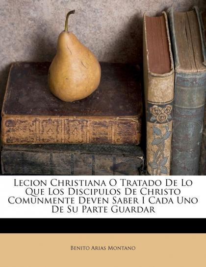 LECION CHRISTIANA O TRATADO DE LO QUE LOS DISCIPULOS DE CHRISTO COMUNMENTE DEVEN