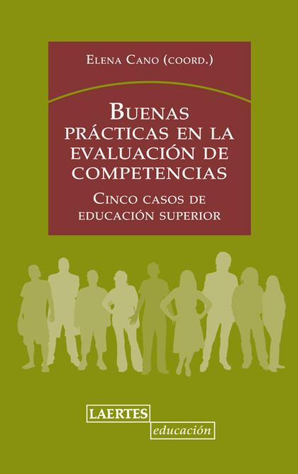 BUENAS PRÁCTICAS EN LA EVALUACIÓN DE COMPETENCIAS : CINCO CASOS DE EDUCACIÓN SUPERIOR