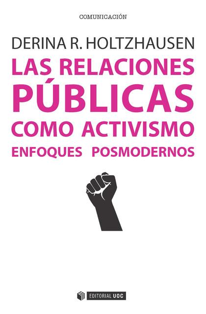 RELACIONES PUBLICAS COMO ACTIVISMO. ENFOQUES POSMODERNOS