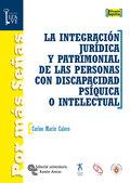 LA INTEGRACIÓN JURÍDICA Y PATRIMONIAL DE LAS PERSONAS CON DISCAPACIDAD PSÍQUICA O INTELECTUAL
