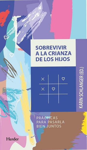 SOBREVIVIR A LA CRIANZA DE LOS HIJOS. PRÁCTICAS PARA PASARLA BIEN JUNTOS