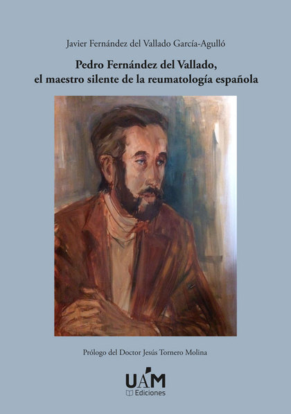 PEDRO FERNÁNDEZ DEL VALLADO, EL MAESTRO SILENTE DE LA REUMATOLOGÍA ESPAÑOLA