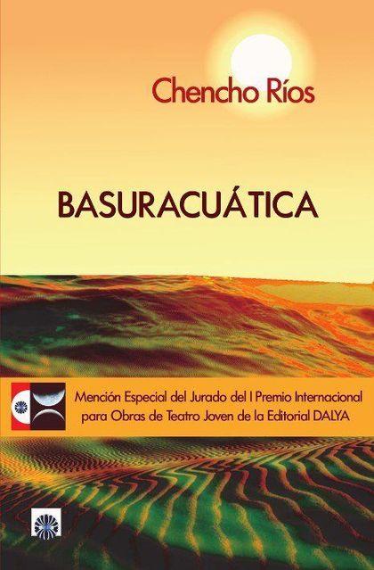 BASUARACUÁTICA. MENCIÓN ESPECIAL DEL JURADO PREMIO TEATRO JOVEN EDITORIAL DALYA