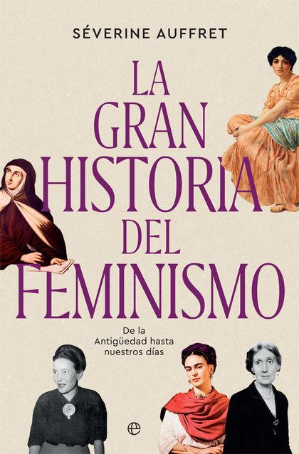 LA GRAN HISTORIA DEL FEMINISMO                                                  DE LA ANTIGÜEDA