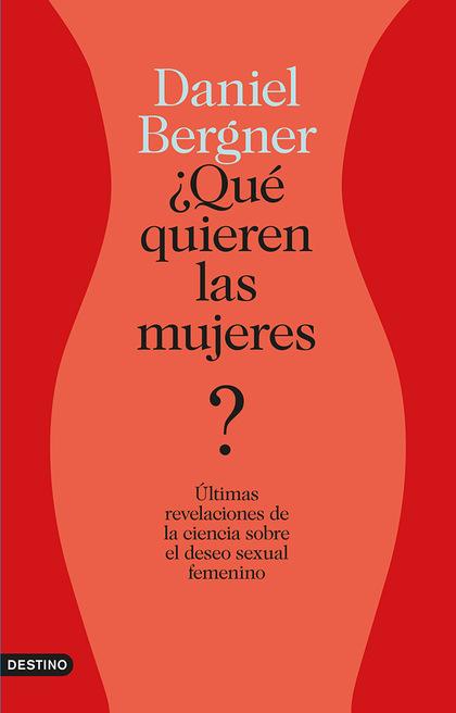 ¿QUÉ QUIEREN LAS MUJERES?. ÚLTIMAS REVELACIONES DE LA CIENCIA SOBRE EL DESEO SEXUAL FEMENINO