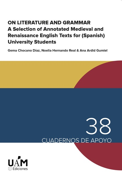 ON LITERATURE AND GRAMMAR. A SELECTION OF ANNOTATED MEDIEVAL AND RENAISSANCE ENGLISH TEXTS FOR