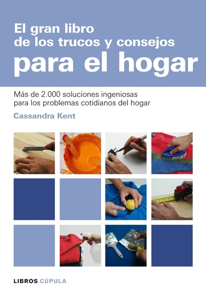 EL GRAN LIBRO DE LOS TRUCOS Y CONSEJOS PARA EL HOGAR: MÁS DE 2000 SOLUCIONES INGENIOSAS PARA LO