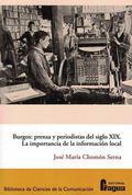 BURGOS: PRENSA Y PERIODISTAS DEL SIGLO XIX.. LA IMPORTANCIA DE LA INFORMACIÓN LOCAL.
