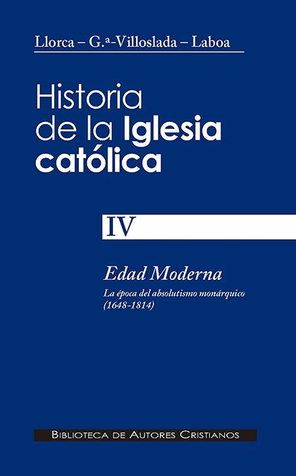 HISTORIA DE LA IGLESIA CATÓLICA. IV: EDAD MODERNA: LA ÉPOCA DEL ABSOLUTISMO MONÁ.