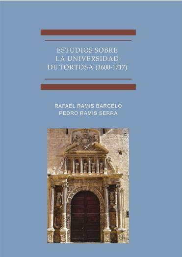 ESTUDIOS SOBRE LA UNIVERSIDAD DE TORTOSA (1600-1717).