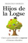 HIJOS DE LA LOGSE : CLAVES PARA ENTENDER Y SUPERAR EL FRACASO EDUCATIVO