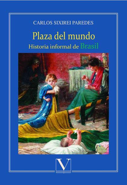 PLAZA DEL MUNDO. HISTORIA INFORMAL DE BRASIL