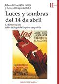 LUCES Y SOMBRAS DEL 14 DE ABRIL. LA HISTORIOGRAFÍA SOBRE LA SEGUNDA REPÚBLICA ESPAÑOLA