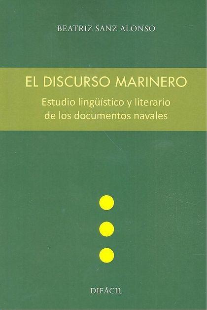 EL DISCURSO MARINERO. ESTUDIO LINGÜÍSTICO Y LITERARIO DE LOS DOCUMENTOS NAVALES.