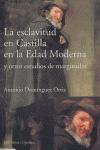 LA ESCLAVITUD EN CASTILLA EN LA EDAD MODERNA Y OTROS ESTUDIOS DE MARGI