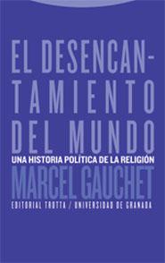 EL DESENCANTAMIENTO DEL MUNDO: UNA HISTORIA POLÍTICA DE LA RELIGIÓN