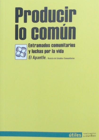 PRODUCIR LO COMÚN. ENTRAMADOS COMUNITARIOS Y LUCHAS POR LA VIDA