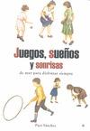 JUEGOS, SUEÑOS Y SONRISAS : DE AYER PARA DISFRUTAR HOY