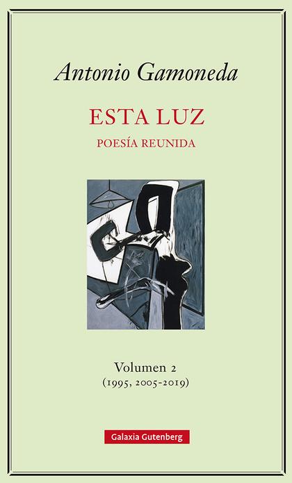 ESTA LUZ. VOLUMEN 2 (1995, 2005-2019)                                           POESÍA REUNIDA