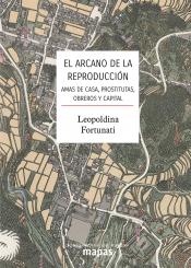 EL ARCANO DE LA REPRODUCCIÓN. AMAS DE CASA, PROSTITUTAS, OBREROS Y CAPITAL