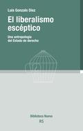EL LIBERALISMO ESCÉPTICO. UNA ANTROPOLOGÍA DEL ESTADO DE DERECHO