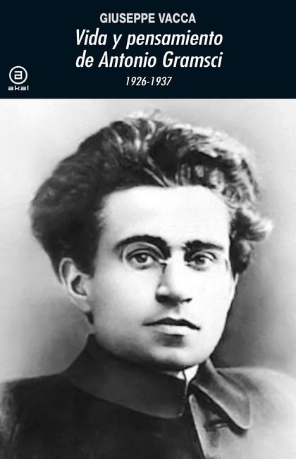 VIDA Y PENSAMIENTO DE ANTONIO GRAMSCI. 1926-1937