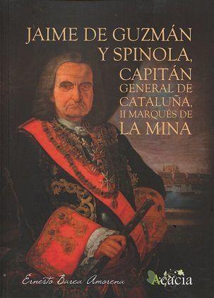JAIME DE GUZMÁN Y SPINOLA, CAPITÁN GENERAL DE CATALUÑA, II MARQUÉS DE LA MINA