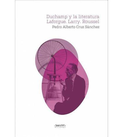DUCHAMP Y LA LITERATURA. LAFORGUE. JARRY. ROUSSEL