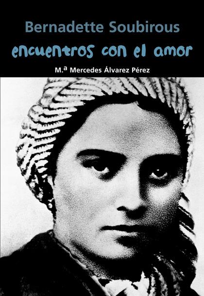 ENCUENTROS CON EL AMOR : BERNADETTE SOUBIROUS