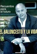 EL BALONCESTO Y LA VIDA : RECUERDOS PARA EL FUTURO