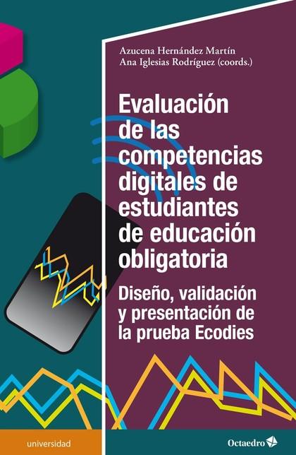 EVALUACIÓN DE LAS COMPETENCIAS DIGITALES DE ESTUDIANTES DE EDUCACIÓN OBLIGATORIA. DISEÑO, VALID