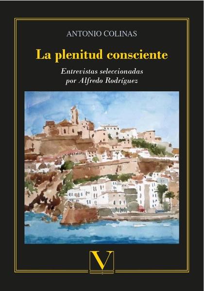 LA PLENITUD CONSCIENTE. ENTREVISTAS SELECCIONADAS  POR ALFREDO RODRÍGUEZ