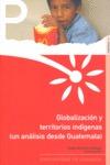 GLOBALIZACIÓN Y TERRITORIOS INDÍGENAS: (UN ANÁLISIS DESDE GUATEMALA)