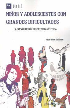 NIÑOS Y ADOLESCENTES CON GRANDES DIFICULTADES. LA REVOLUCIÓN SOCIOTERAPÉUTICA