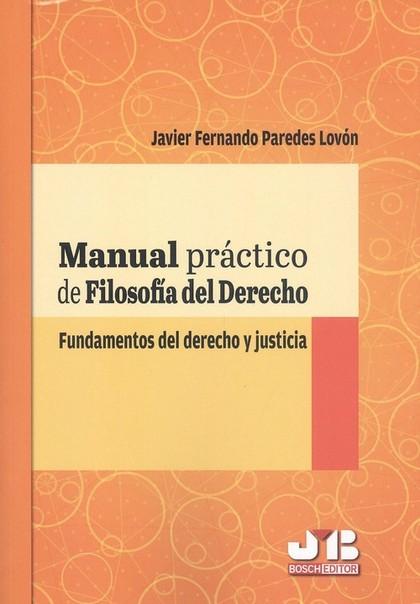 MANUAL PRACTICO FILOSOFIA DERECHO FUNDAMENTOS DERECHO Y JUS