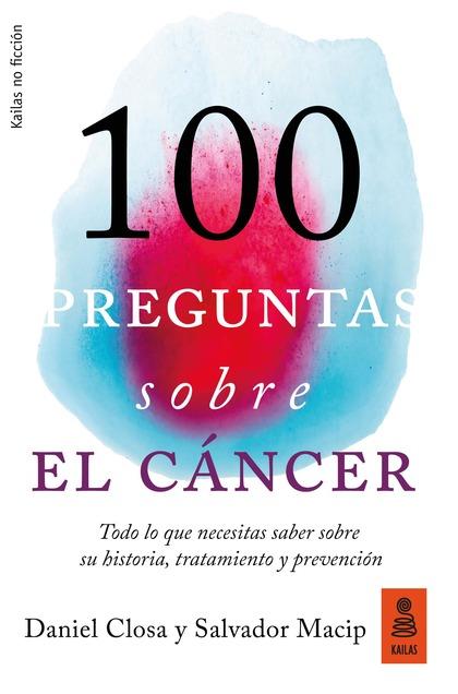 100 PREGUNTAS SOBRE EL CÁNCER. TODO LO QUE NECESITAS SABER SOBRE SU HISTORIA, TRATAMIENTO Y PRE