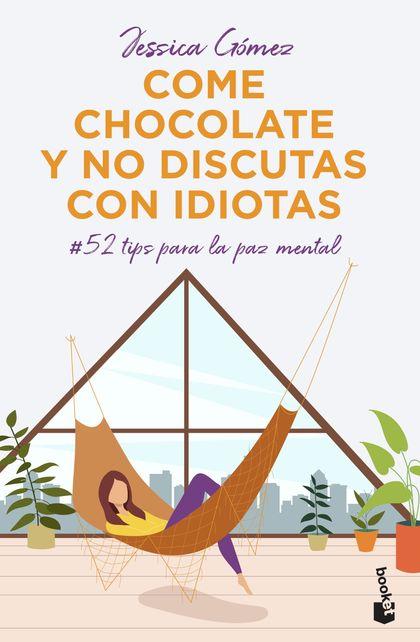 COME CHOCOLATE Y NO DISCUTAS CON IDIOTAS. #52 TIPS PARA LA PAZ MENTAL