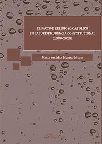 EL FACTOR RELIGIOSO CATÓLICO EN LA JURISPRUDENCIA CONSTITUCIONAL (1980-2020)
