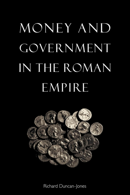 MONEY AND GOVERNMENT IN THE ROMAN EMPIRE.