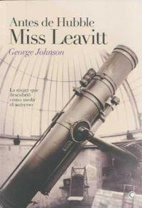 ANTES DE HUBBLE, MISS LEAVITT : LA MUJER QUE DESCUBRIÓ CÓMO MEDIR EL UNIVERSO