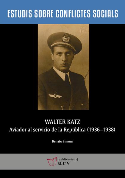 WALTER KATZ, AVIADOR AL SERVICIO DE LA REPÚBLICA (1936-1938)