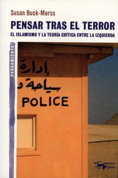 PENSAR TRAS EL TERROR : EL ISLAMISMO Y LA TEORÍA CRÍTICA ENTRE LA IZQUIERDA