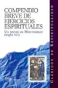 COMPENDIO BREVE DE EJERCICIOS ESPIRITUALES : COMPUESTO POR UN MONJE DE MONTSERRAT ENTRE 1510-15
