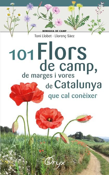 101 FLORS DE CAMP, DE MARGES I VORES DE CATALUNYA. QUE CAL CONÈIXER