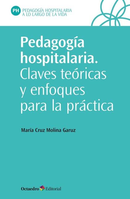 PEDAGOGÍA HOSPITALARIA. CLAVES TEÓRICAS Y ENFOQUES PARA LA PRÁCTICA