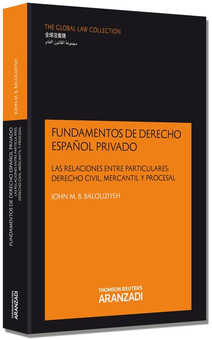 FUNDAMENTOS DE DERECHO ESPAÑOL PRIVADO : LAS RELACIONES ENTRE PARTICULARES : DERECHO CIVIL, MER
